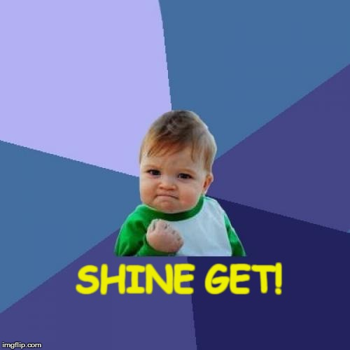 Success Kid Meme | SHINE GET! | image tagged in memes,success kid | made w/ Imgflip meme maker