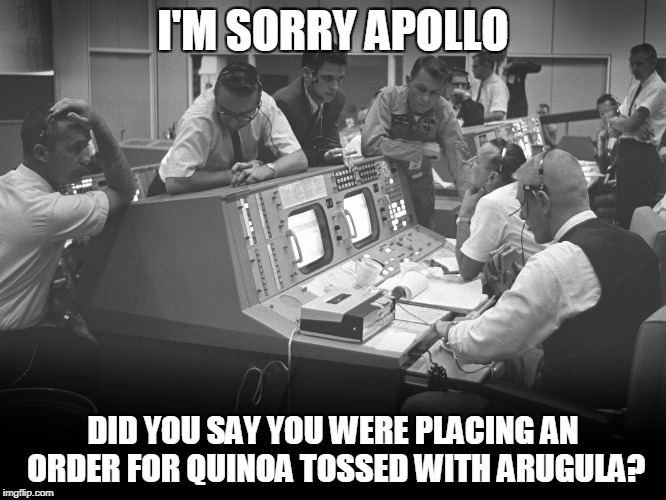 I'M SORRY APOLLO DID YOU SAY YOU WERE PLACING AN ORDER FOR QUINOA TOSSED WITH ARUGULA? | made w/ Imgflip meme maker