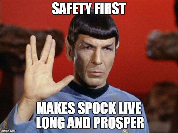 spock salute | SAFETY FIRST MAKES SPOCK LIVE LONG AND PROSPER | image tagged in spock salute | made w/ Imgflip meme maker