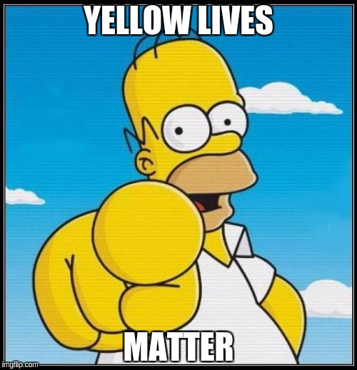 Homer Simpson Ultimate | YELLOW LIVES MATTER | image tagged in homer simpson ultimate | made w/ Imgflip meme maker