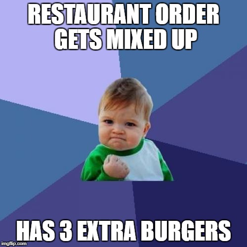 Success Kid Meme | RESTAURANT ORDER GETS MIXED UP HAS 3 EXTRA BURGERS | image tagged in memes,success kid | made w/ Imgflip meme maker
