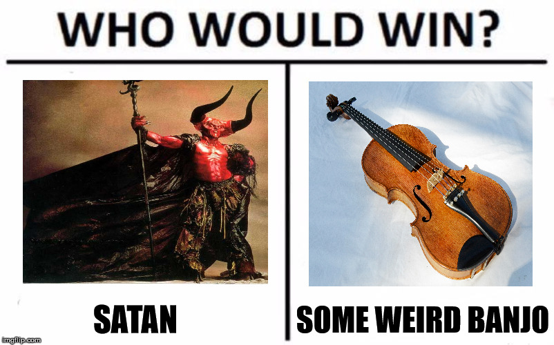 Who Would Win? Meme | SATAN SOME WEIRD BANJO | image tagged in who would win | made w/ Imgflip meme maker