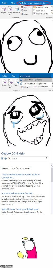 Finally.... useful help? | TELL ME WHAT YOU WANT TO DO GO HOME | image tagged in memes,outlook 2016,microsoft outlook,get help,rage | made w/ Imgflip meme maker