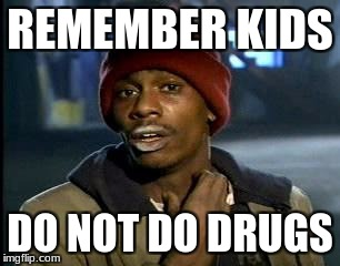 Y'all Got Any More Of That Meme | REMEMBER KIDS DO NOT DO DRUGS | image tagged in memes,yall got any more of | made w/ Imgflip meme maker