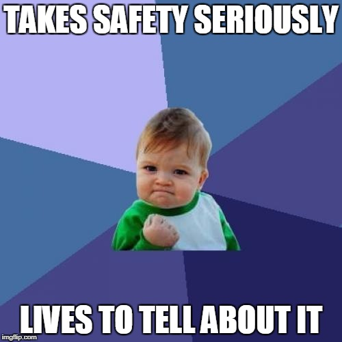 Success Kid Meme | TAKES SAFETY SERIOUSLY LIVES TO TELL ABOUT IT | image tagged in memes,success kid | made w/ Imgflip meme maker