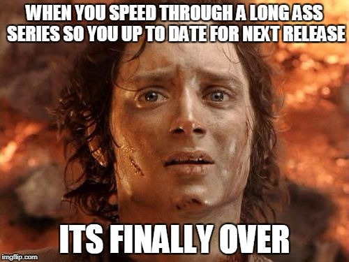Its Finally Over Meme | WHEN YOU SPEED THROUGH A LONG ASS SERIES SO YOU UP TO DATE FOR NEXT RELEASE ITS FINALLY OVER | image tagged in memes,its finally over | made w/ Imgflip meme maker