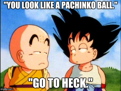 "Kid Goku | ""YOU LOOK LIKE A PACHINKO BALL."" ""GO TO HECK."" 