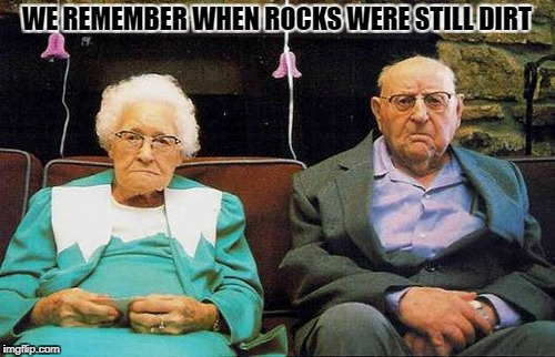 WE REMEMBER WHEN ROCKS WERE STILL DIRT | image tagged in mr and mrs george laser | made w/ Imgflip meme maker