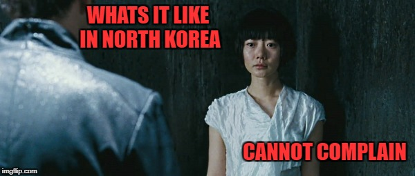 what's it like in north korea | WHATS IT LIKE IN NORTH KOREA CANNOT COMPLAIN | image tagged in korean drama | made w/ Imgflip meme maker
