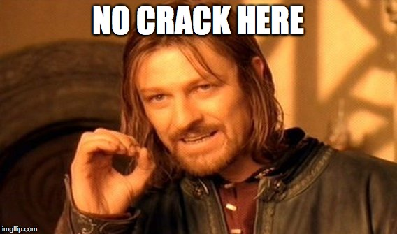 One Does Not Simply Meme | NO CRACK HERE | image tagged in memes,one does not simply | made w/ Imgflip meme maker