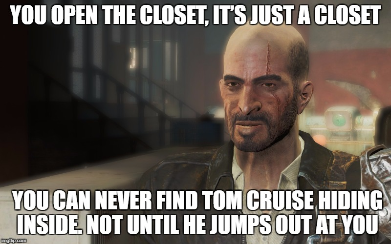 Kellogg's Closet  | YOU OPEN THE CLOSET, IT'S JUST A CLOSET YOU CAN NEVER FIND TOM CRUISE HIDING INSIDE. NOT UNTIL HE JUMPS OUT AT YOU | image tagged in fallout 4,funny,memes | made w/ Imgflip meme maker