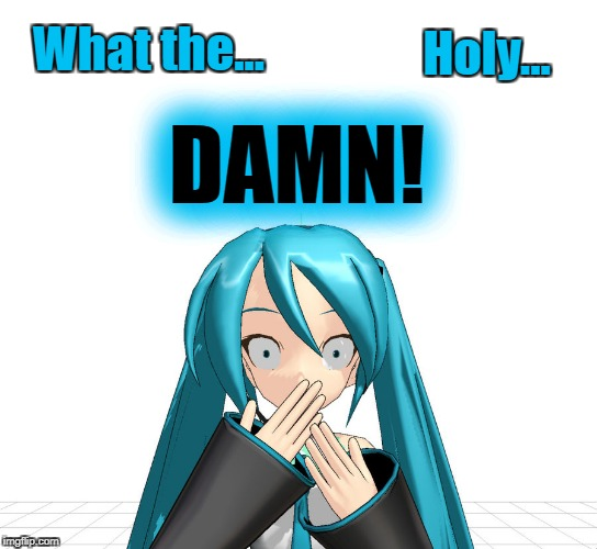 Miku SHOCKED! | What the... DAMN! Holy... | image tagged in miku,hatsune miku,surprised,omg,anime,vocaloid | made w/ Imgflip meme maker