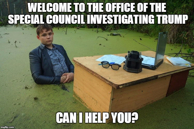 A Particularly Smelly Part Of The DC Swamp | WELCOME TO THE OFFICE OF THE SPECIAL COUNCIL INVESTIGATING TRUMP CAN I HELP YOU? | image tagged in swamp boy,memes | made w/ Imgflip meme maker