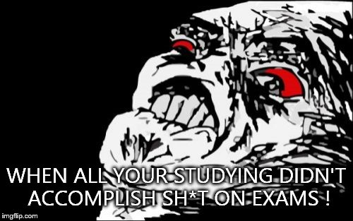 Mega Rage Face | WHEN ALL YOUR STUDYING DIDN'T ACCOMPLISH SH*T ON EXAMS ! | image tagged in memes,mega rage face | made w/ Imgflip meme maker