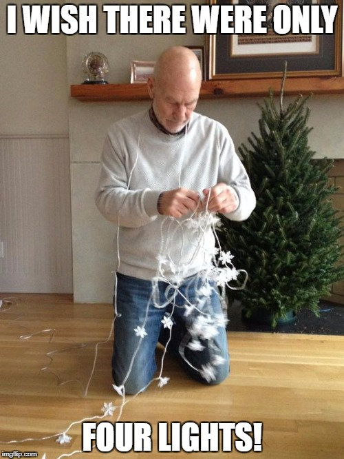 Patrick Stewart Four Christmas Lights | I WISH THERE WERE ONLY FOUR LIGHTS! | image tagged in patrick stewart,christmas lights,star trek the next generation | made w/ Imgflip meme maker