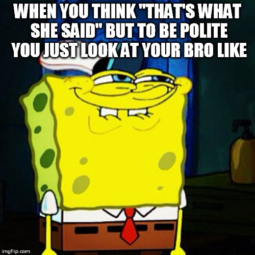 "Silent Thoughts | WHEN YOU THINK ""THAT'S WHAT SHE SAID"" BUT TO BE POLITE YOU JUST LOOK AT YOUR BRO LIKE 