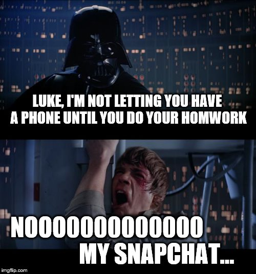 Star Wars No Meme | LUKE, I'M NOT LETTING YOU HAVE A PHONE UNTIL YOU DO YOUR HOMWORK NOOO0000000000                       MY SNAPCHAT... | image tagged in memes,star wars no | made w/ Imgflip meme maker