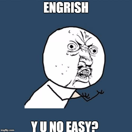Y U No Meme | ENGRISH Y U NO EASY? | image tagged in memes,y u no | made w/ Imgflip meme maker