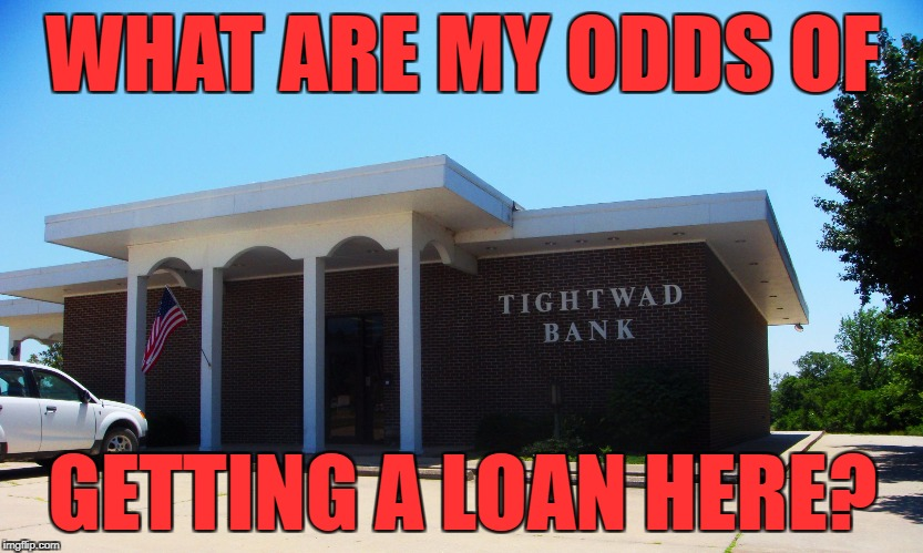 Yes, there's a real town called Tightwad, MO. | WHAT ARE MY ODDS OF GETTING A LOAN HERE? | image tagged in tightwad bank | made w/ Imgflip meme maker