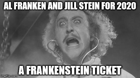 Give Them A Sedagive | AL FRANKEN AND JILL STEIN FOR 2020 A FRANKENSTEIN TICKET | image tagged in memes,al franken,jill stein,young frankenstein | made w/ Imgflip meme maker