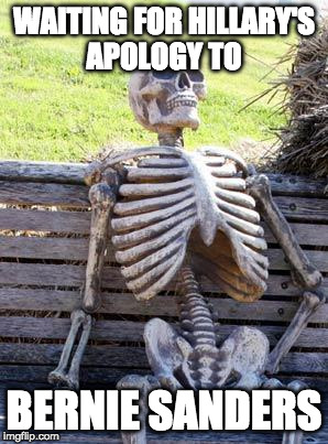 The dude was robbed. | WAITING FOR HILLARY'S APOLOGY TO BERNIE SANDERS | image tagged in memes,waiting skeleton,bernie sanders,hillary clinton,donald trump | made w/ Imgflip meme maker