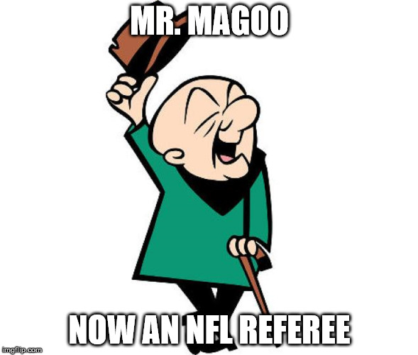 Mr. Magoo | MR. MAGOO NOW AN NFL REFEREE | image tagged in mr magoo | made w/ Imgflip meme maker