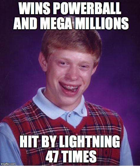 Bad Luck Brian Meme | WINS POWERBALL AND MEGA MILLIONS HIT BY LIGHTNING 47 TIMES | image tagged in memes,bad luck brian | made w/ Imgflip meme maker
