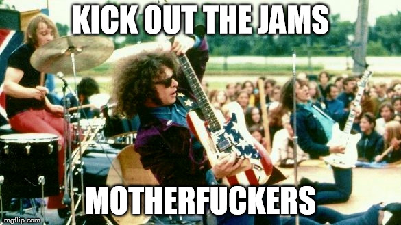 KICK OUT THE JAMS MOTHERF**KERS | image tagged in mc5,punk rock,protopunk,1960s | made w/ Imgflip meme maker