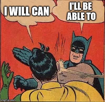 Batman Slapping Robin Meme | I WILL CAN I'LL BE ABLE TO | image tagged in memes,batman slapping robin | made w/ Imgflip meme maker