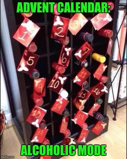 This is the kind of Advent Calendar I can go for | ADVENT CALENDAR: ALCOHOLIC MODE | image tagged in advent calendar,christmas,pipe_picasso | made w/ Imgflip meme maker