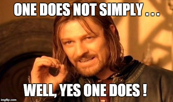 One Does Not Simply Meme | ONE DOES NOT SIMPLY . . . WELL, YES ONE DOES ! | image tagged in memes,one does not simply | made w/ Imgflip meme maker