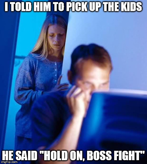 I TOLD HIM TO PICK UP THE KIDS HE SAID ''HOLD ON, BOSS FIGHT'' | made w/ Imgflip meme maker