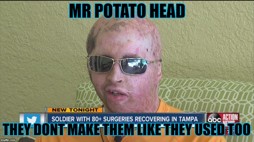 mr potato head | MR POTATO HEAD THEY DONT MAKE THEM LIKE THEY USED TOO | image tagged in mr potato head | made w/ Imgflip meme maker