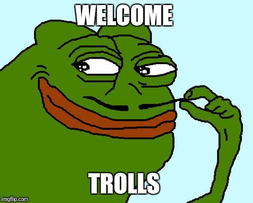 WELCOME TROLLS | image tagged in sneaky pepe | made w/ Imgflip meme maker