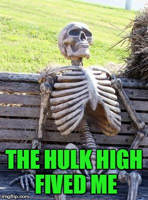 Waiting Skeleton Meme | THE HULK HIGH FIVED ME | image tagged in memes,waiting skeleton | made w/ Imgflip meme maker