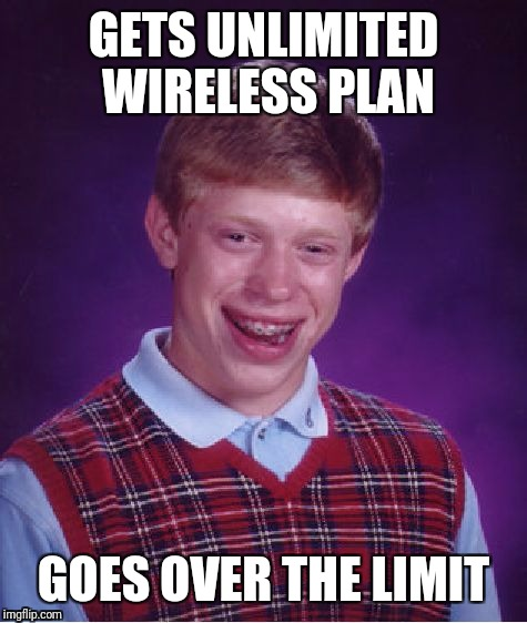 Bad Luck Brian Meme | GETS UNLIMITED WIRELESS PLAN GOES OVER THE LIMIT | image tagged in memes,bad luck brian | made w/ Imgflip meme maker