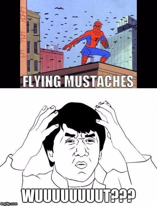 flying mustaches | WUUUUUUUUT??? | image tagged in jackie chan,spiderman,mustache | made w/ Imgflip meme maker
