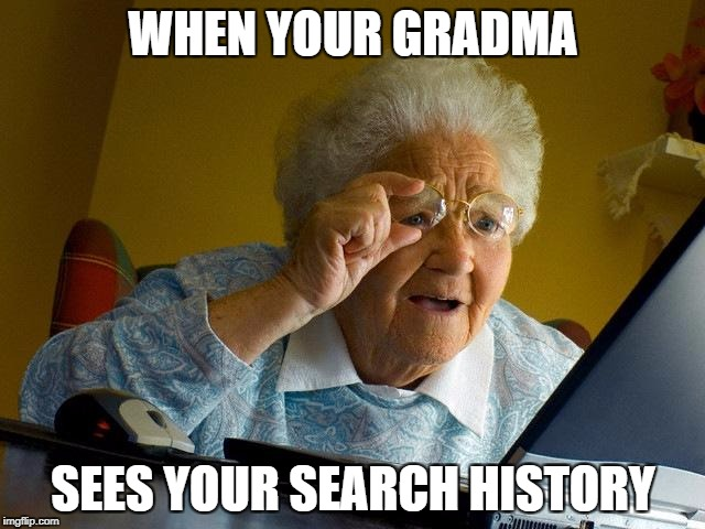 Grandma Finds The Internet Meme | WHEN YOUR GRADMA SEES YOUR SEARCH HISTORY | image tagged in memes,grandma finds the internet | made w/ Imgflip meme maker