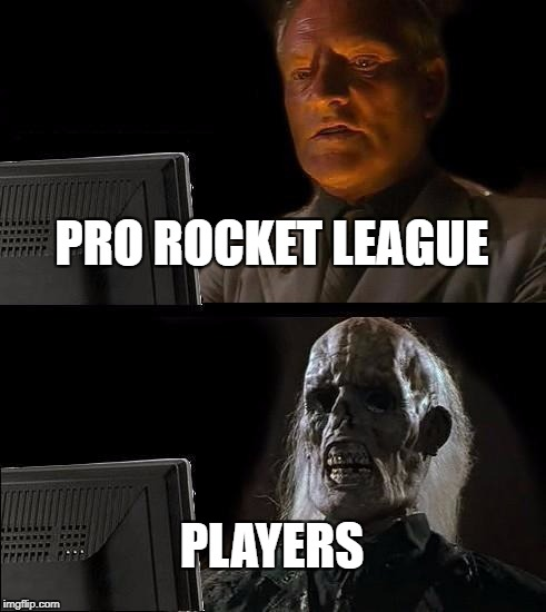No Life Gamers | PRO ROCKET LEAGUE PLAYERS | image tagged in memes,ill just wait here | made w/ Imgflip meme maker