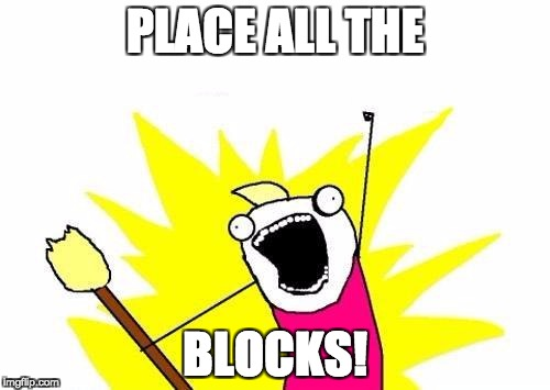 Then mine 'em all! | PLACE ALL THE BLOCKS! | image tagged in memes,x all the y,minecraft | made w/ Imgflip meme maker