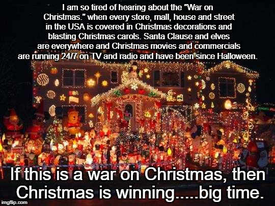 "Crazy Christmas lights  | I am so tired of hearing about the ""War on Christmas."" when every store, mall, house and street in the USA is covered in Christmas decoratio 