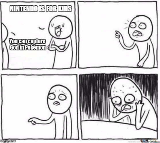 But but template | NINTENDO IS FOR KIDS You can capture God in Pokémon | image tagged in but but template | made w/ Imgflip meme maker