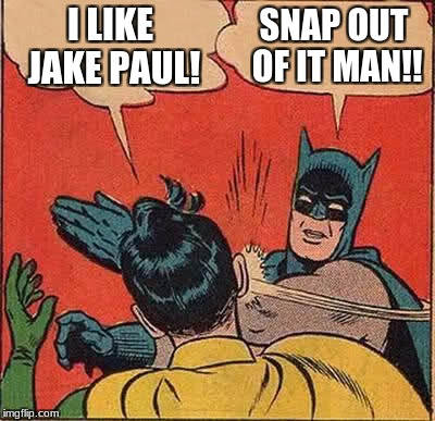 Jake Paul |  I LIKE JAKE PAUL! SNAP OUT OF IT MAN!! | image tagged in memes,batman slapping robin,jake paul,retard | made w/ Imgflip meme maker