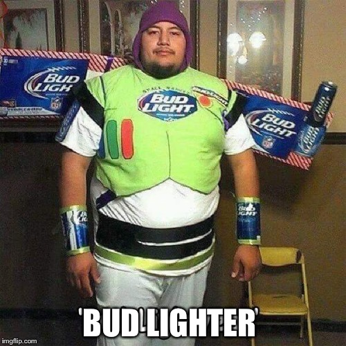 BUD LIGHTER | image tagged in bud light,buzz lightyear,drunk,memes | made w/ Imgflip meme maker