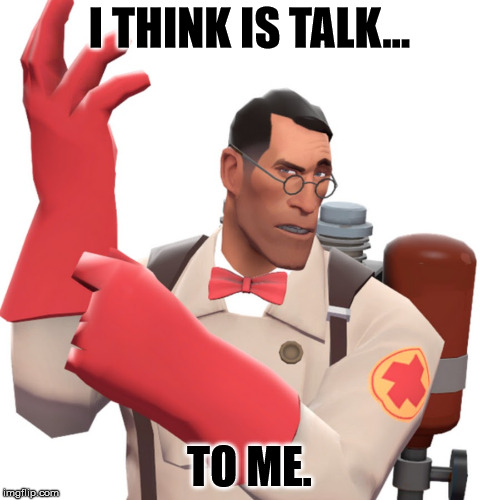 I THINK IS TALK... TO ME. | made w/ Imgflip meme maker