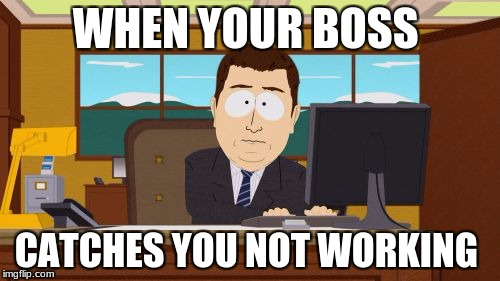 Aaaaand Its Gone Meme | WHEN YOUR BOSS CATCHES YOU NOT WORKING | image tagged in memes,aaaaand its gone | made w/ Imgflip meme maker