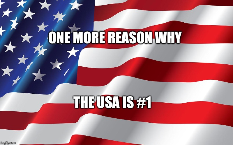 ONE MORE REASON WHY THE USA IS #1 | made w/ Imgflip meme maker