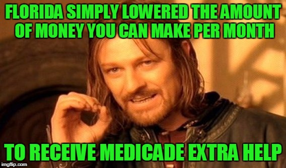 One Does Not Simply Meme | FLORIDA SIMPLY LOWERED THE AMOUNT OF MONEY YOU CAN MAKE PER MONTH TO RECEIVE MEDICADE EXTRA HELP | image tagged in memes,one does not simply | made w/ Imgflip meme maker