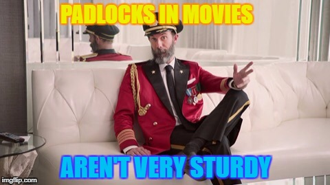 Movie Padlocks | PADLOCKS IN MOVIES AREN'T VERY STURDY | image tagged in captain obvious,memes,security,movies | made w/ Imgflip meme maker