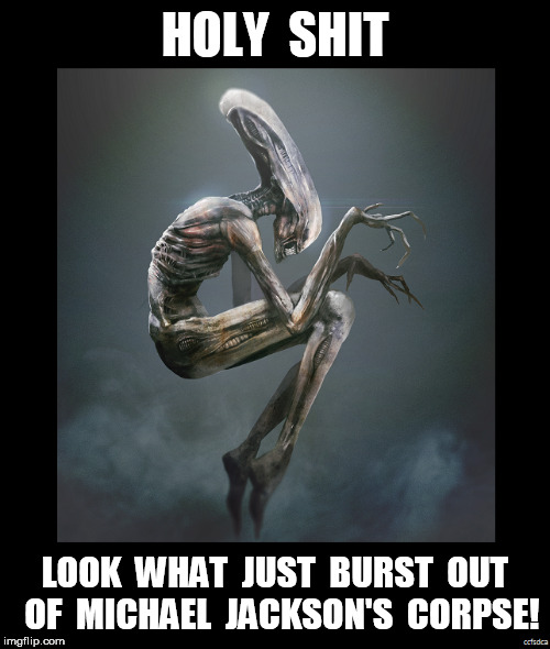 Michael Jackson's Alien | HOLY  SHIT LOOK  WHAT  JUST  BURST  OUT  OF  MICHAEL  JACKSON'S  CORPSE! | image tagged in mj,michael jackson,alien | made w/ Imgflip meme maker